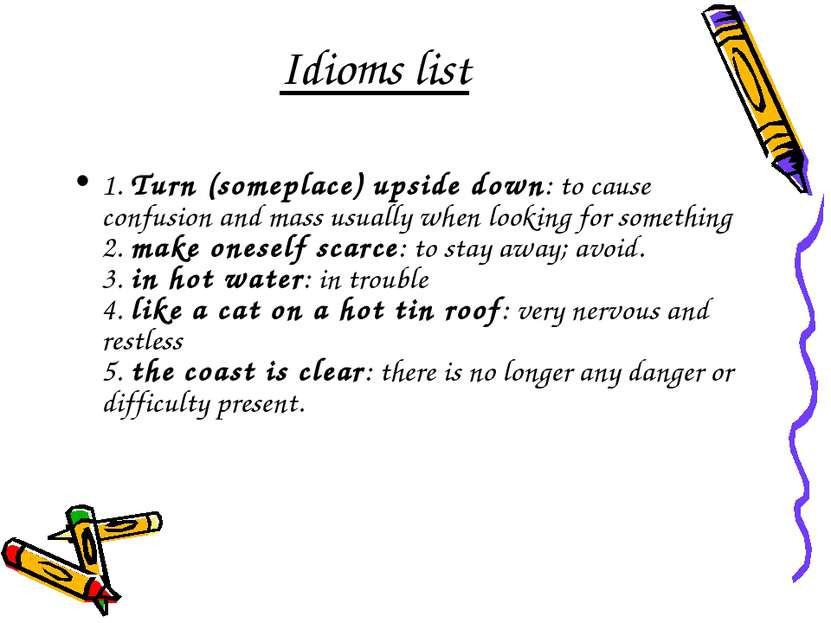 Idioms list 1. Turn (someplace) upside down: to cause confusion and mass usua...