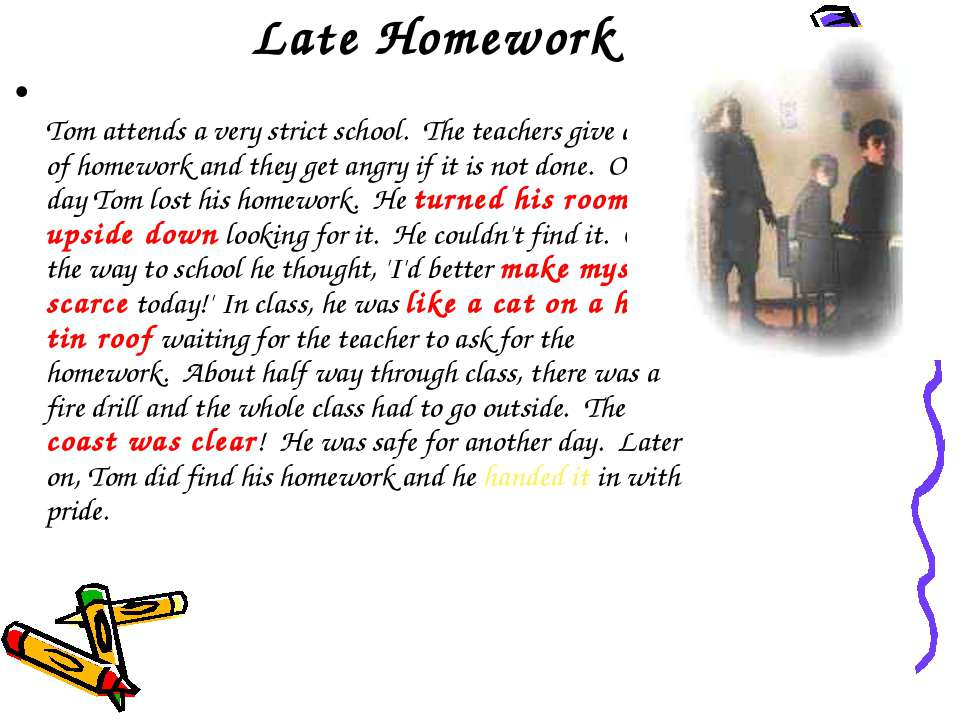Late Homework Tom attends a very strict school.  The teachers give a lot of h...