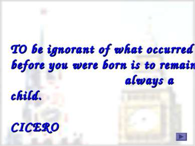 TO be ignorant of what occurred before you were born is to remain always a ch...