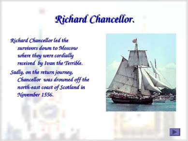 Richard Chancellor. Richard Chancellor led the survivors down to Moscow where...