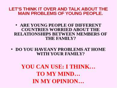 LET'S THINK IT OVER AND TALK ABOUT THE MAIN PROBLEMS OF YOUNG PEOPLE. ARE YOU...