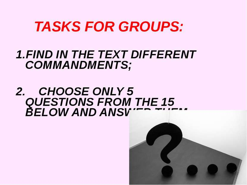TASKS FOR GROUPS: FIND IN THE TEXT DIFFERENT COMMANDMENTS; 2. CHOOSE ONLY 5 Q...