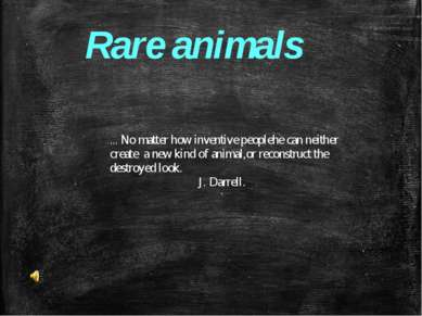 Rare animals ... No matter how inventive peoplehe can neither create  a new k...