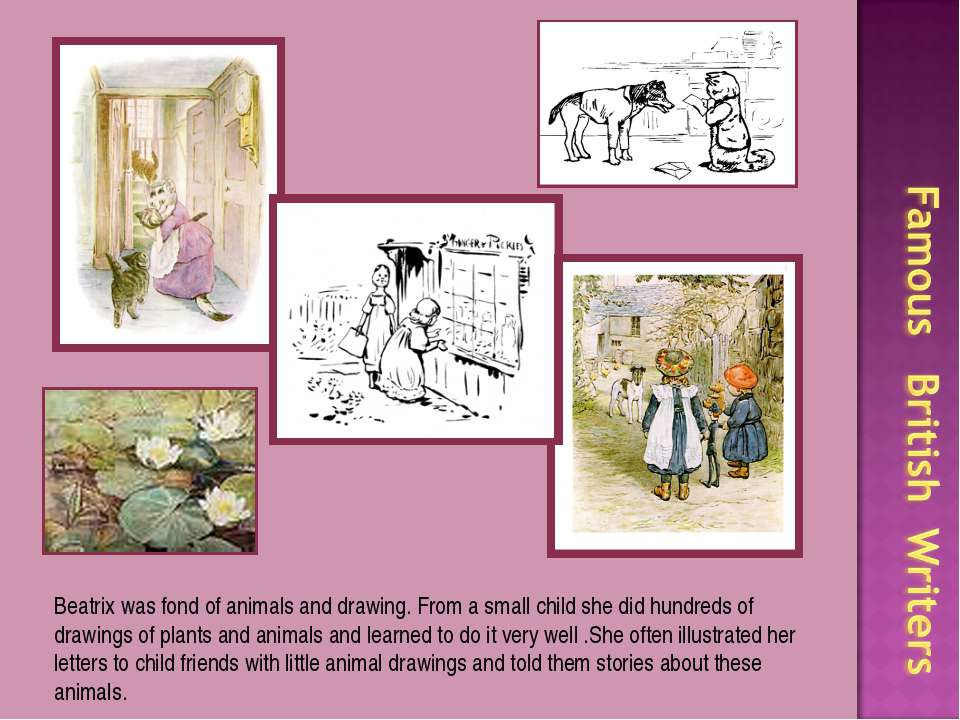Beatrix was fond of animals and drawing. From a small child she did hundreds ...