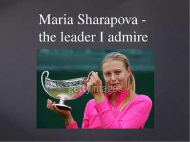 Maria Sharapova - the leader I admire {