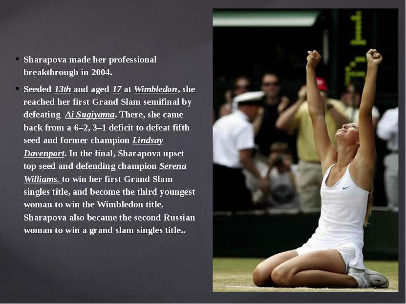 Sharapova made her professional breakthrough in 2004. Seeded 13th and aged 17...