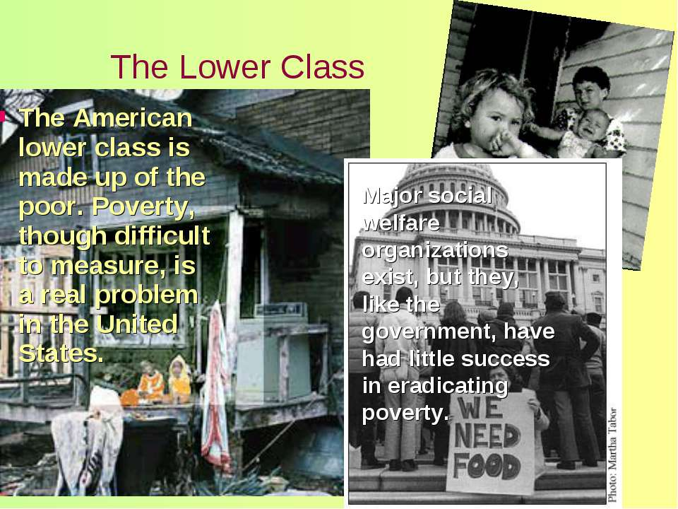 The Lower Class The American lower class is made up of the poor. Poverty, tho...