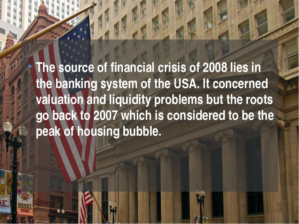 The source of financial crisis of 2008 lies in the banking system of the USA....
