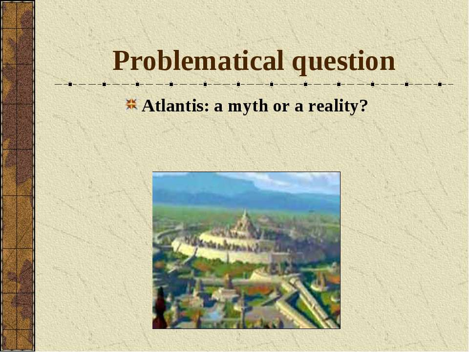 Problematical question Atlantis: a myth or a reality?