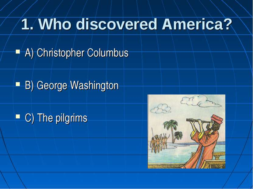 1. Who discovered America? A) Christopher Columbus B) George Washington C) Th...