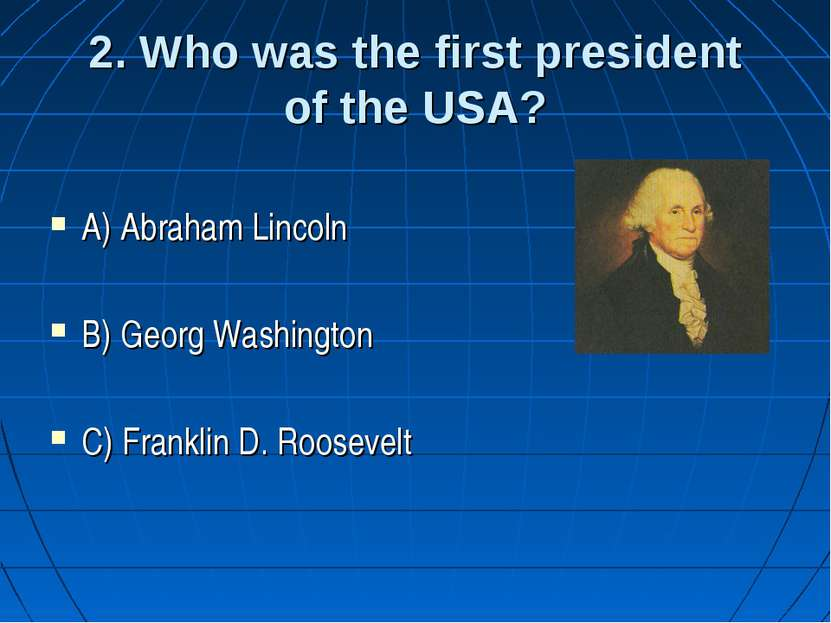 2. Who was the first president of the USA? A) Abraham Lincoln B) Georg Washin...
