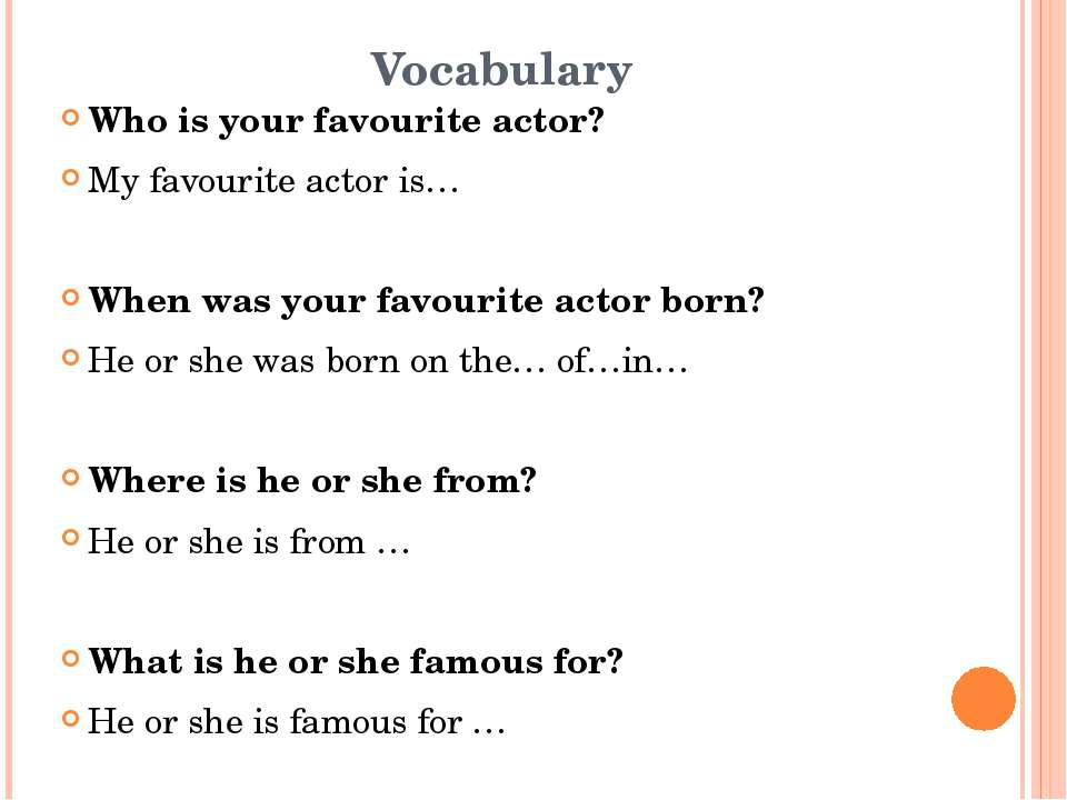 Vocabulary Who is your favourite actor? My favourite actor is… When was your ...