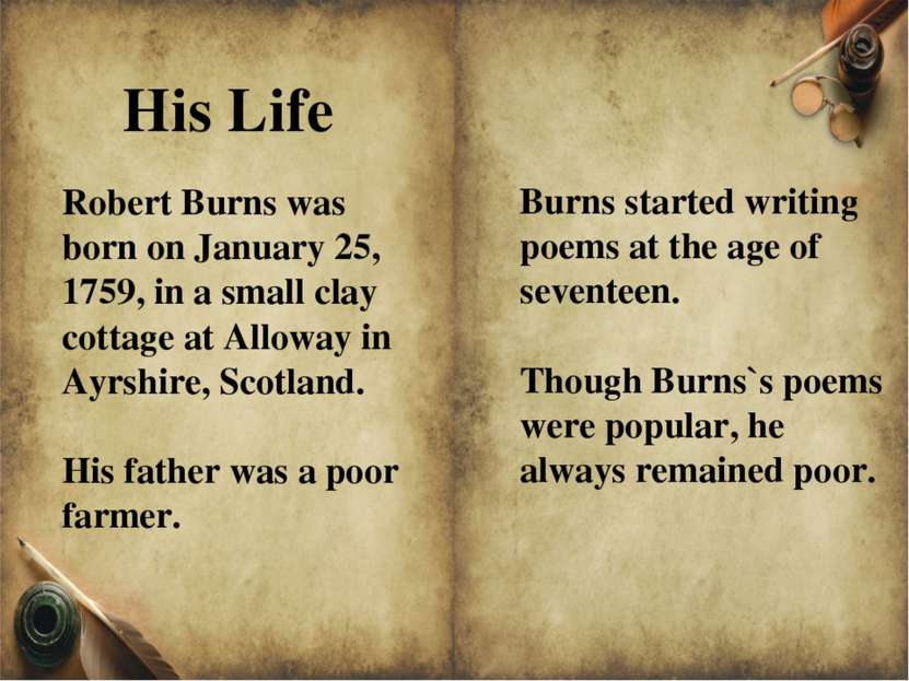 His Life Burns started writing poems at the age of seventeen. Though Burns`s ...