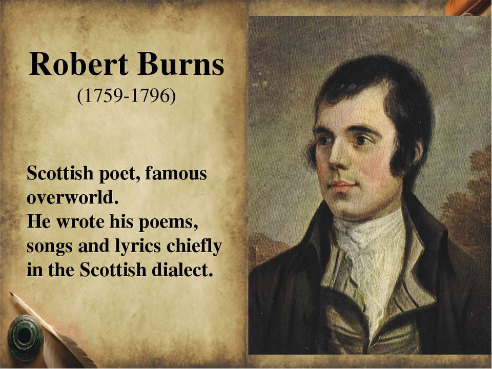 Scottish poet, famous overworld. He wrote his poems, songs and lyrics chiefly...
