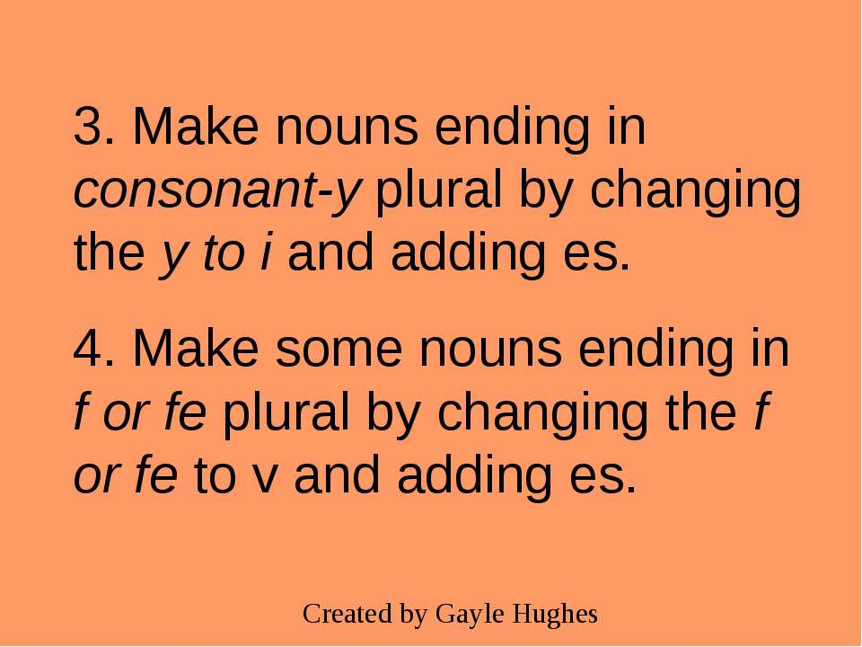 3. Make nouns ending in consonant-y plural by changing the y to i and adding ...