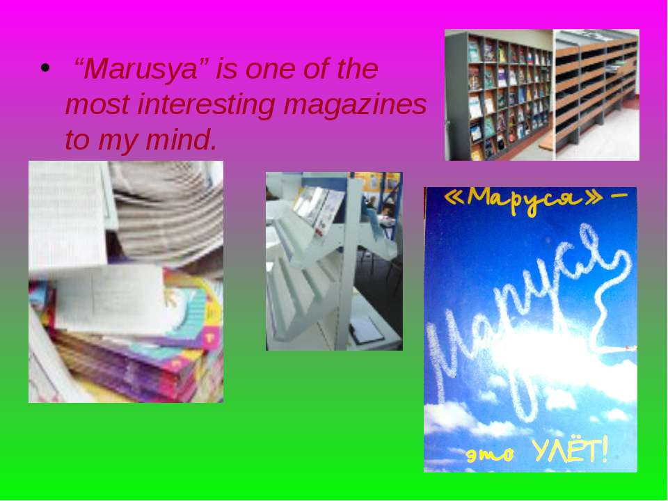 """Marusya"" is one of the most interesting magazines to my mind."
