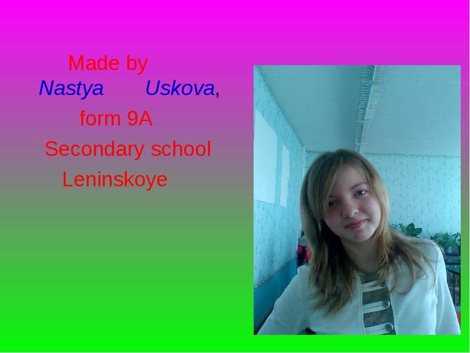 Made by Nastya Uskova, form 9A Secondary school Leninskoye