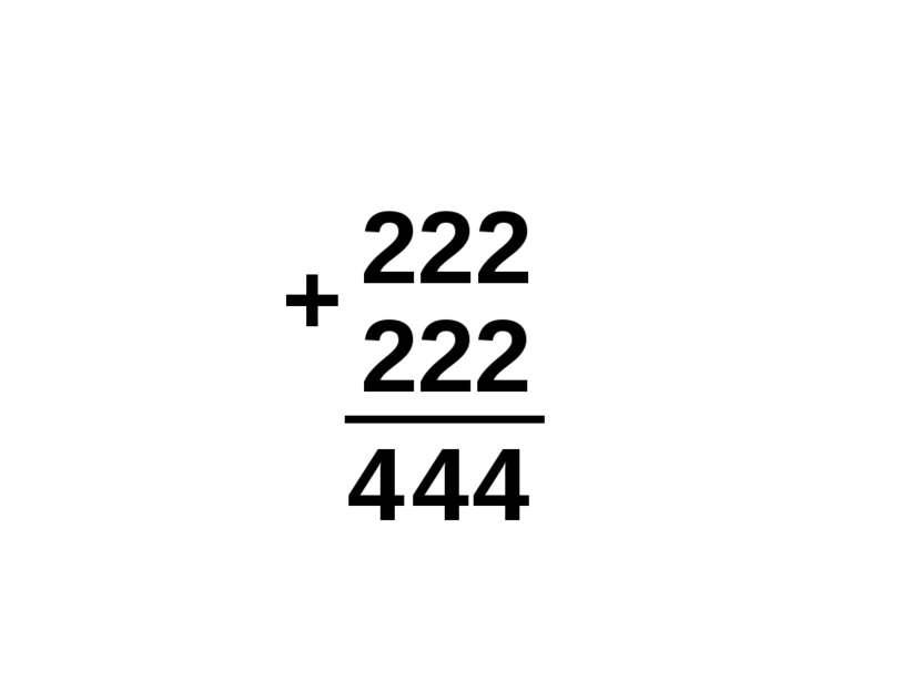 222 222 + 4 4 4