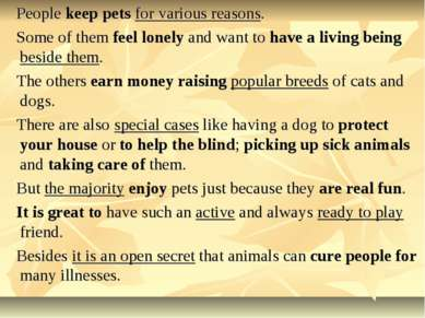 People keep pets for various reasons. Some of them feel lonely and want to ha...
