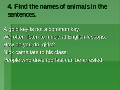 4. Find the names of animals in the sentences. A gold key is not a common key...