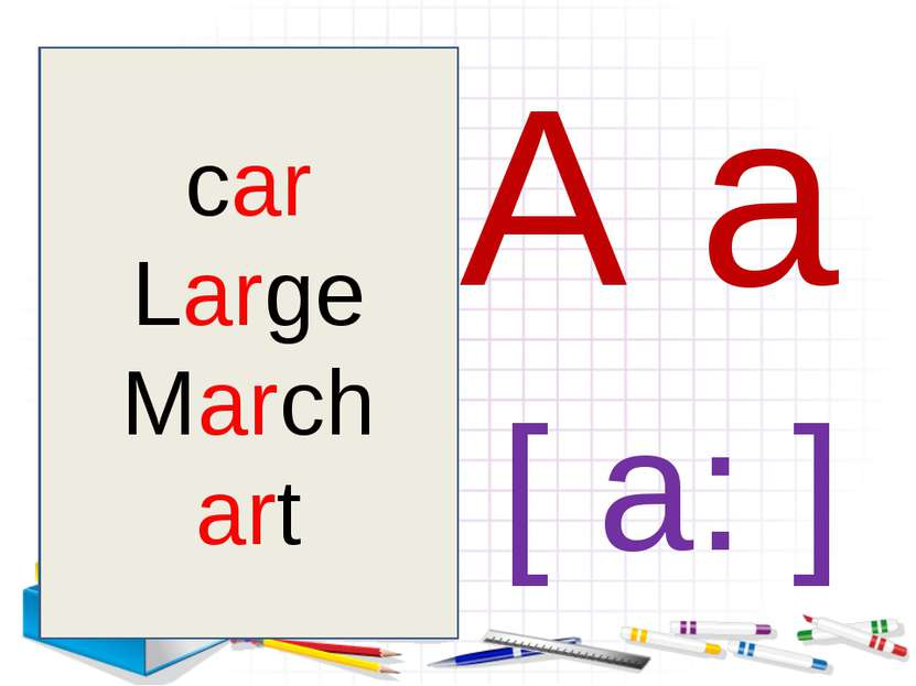 A a [ a: ] car Large March art