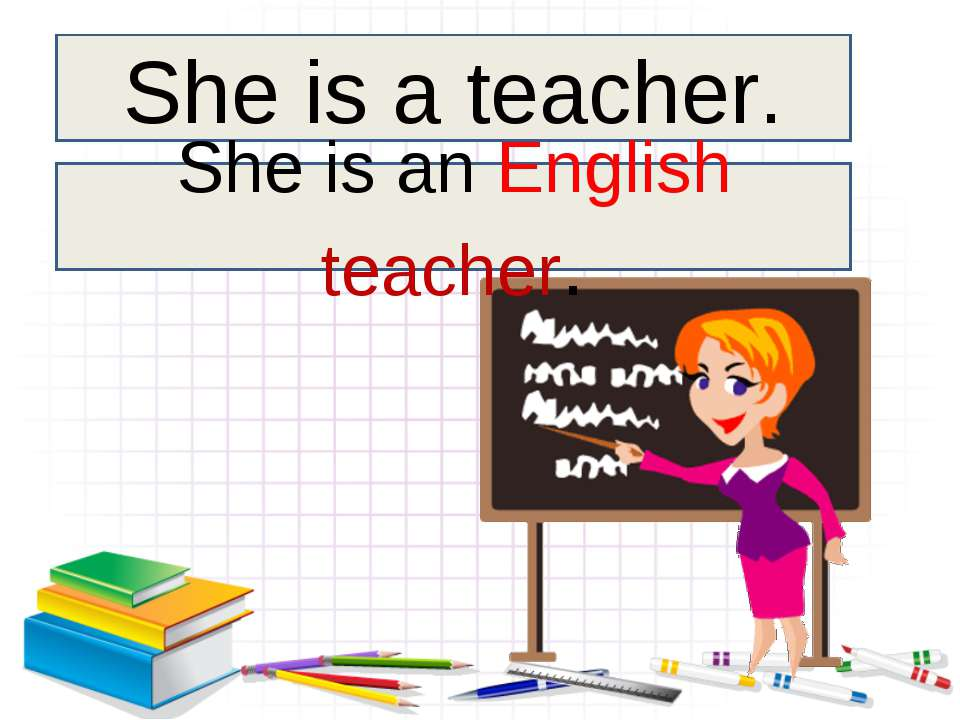 She is a teacher. She is an English teacher.