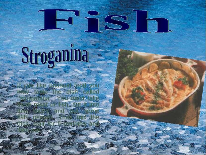 If you like unusual food you may taste the dish called ''stroganina''. You mu...