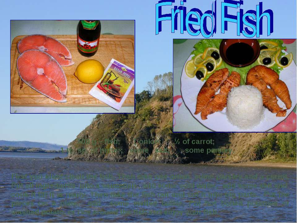 500 g – fish; 1 onion; ½ of carrot; 1 tb. sp. of butter; some salt; some pars...