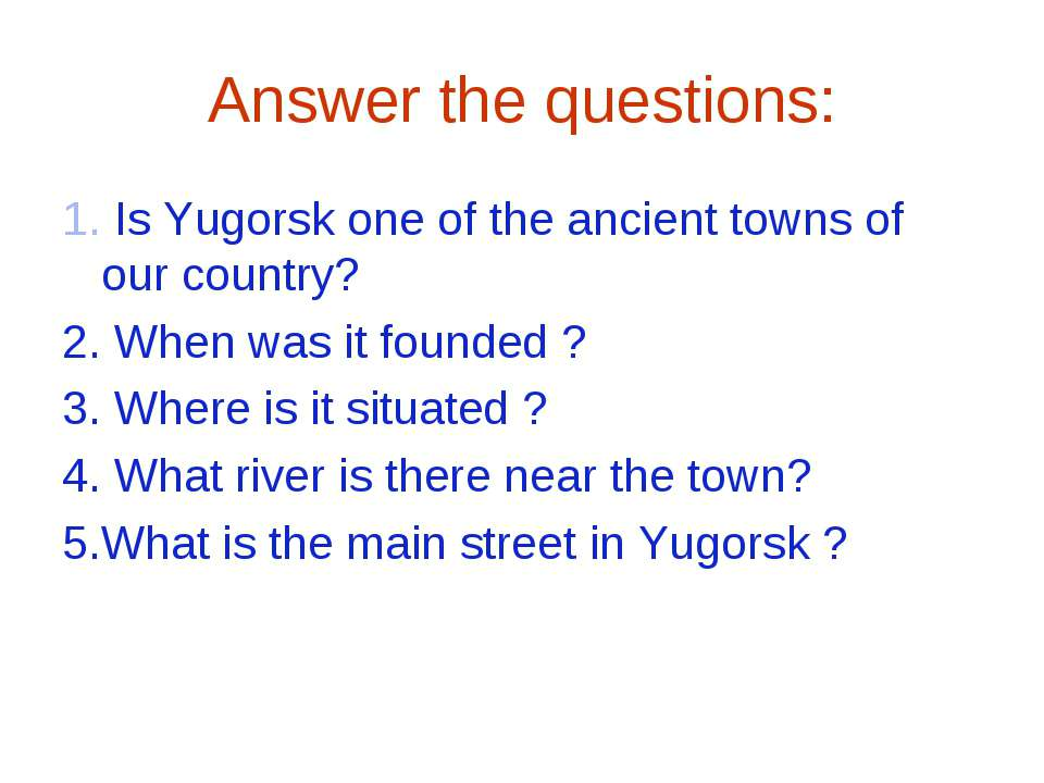 Answer the questions: 1. Is Yugorsk one of the ancient towns of our country? ...