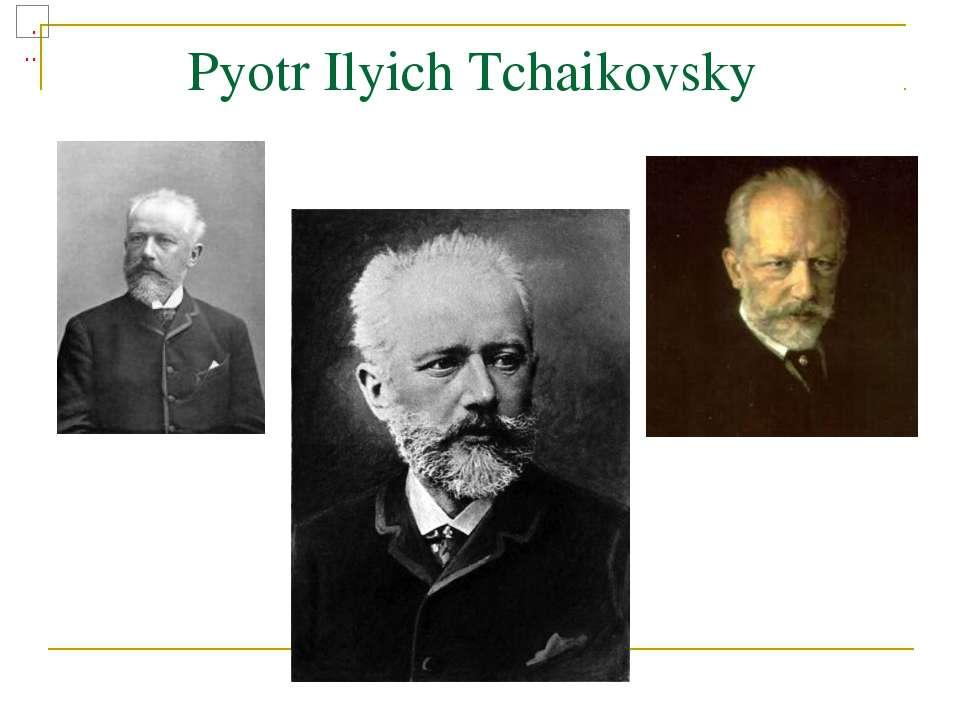 Pyotr IlyichTchaikovsky