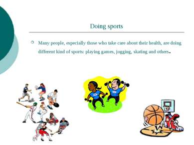 Doing sports Many people, especially those who take care about their health, ...