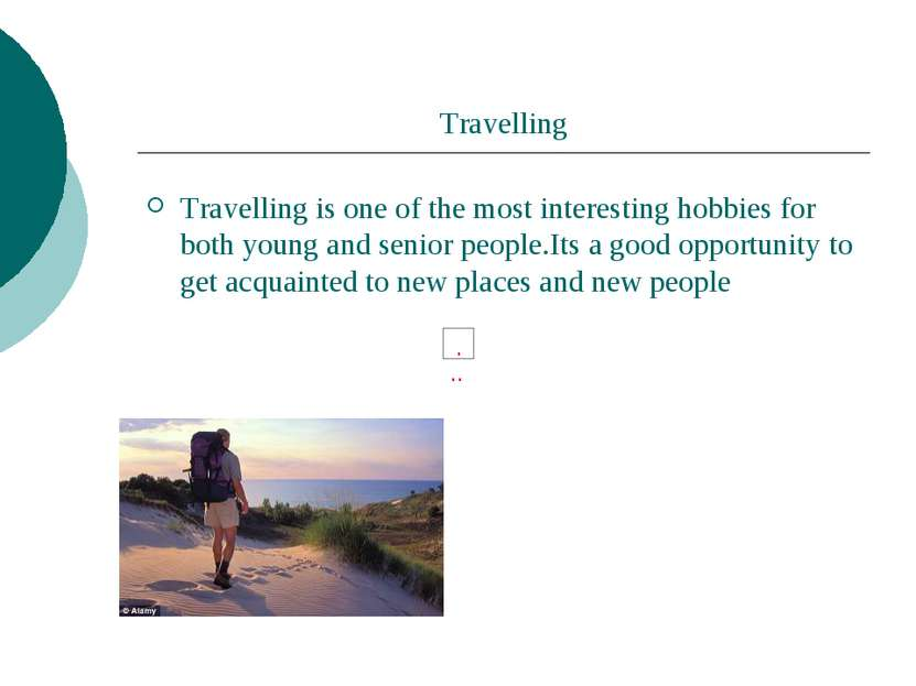 Travelling Travelling is one of the most interesting hobbies for both young a...