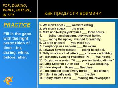 PRACTICE Fill in the gaps with the right preposition of time – for, during, w...
