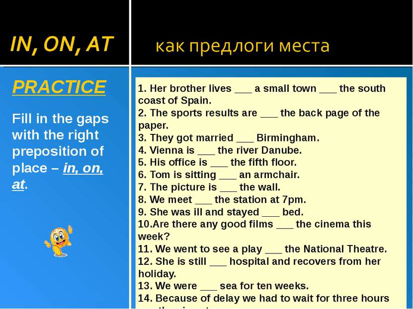 PRACTICE Fill in the gaps with the right preposition of place – in, on, at. 1...