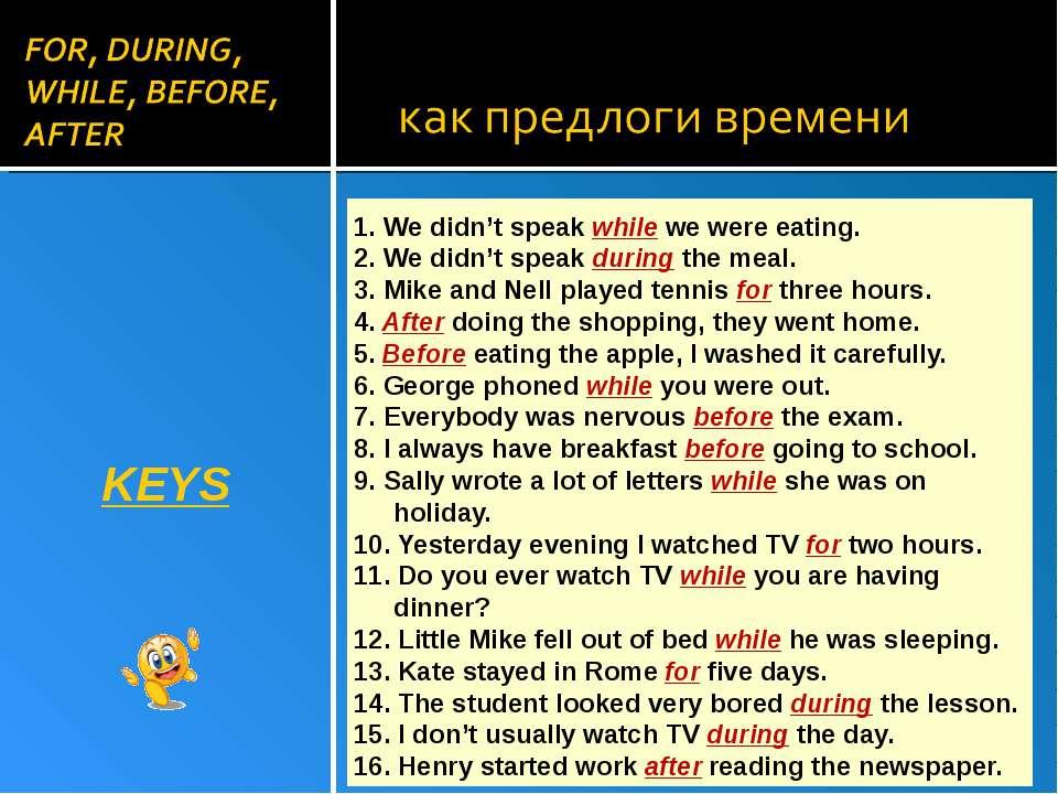 KEYS 1. We didn't speak while we were eating. 2. We didn't speak during the m...