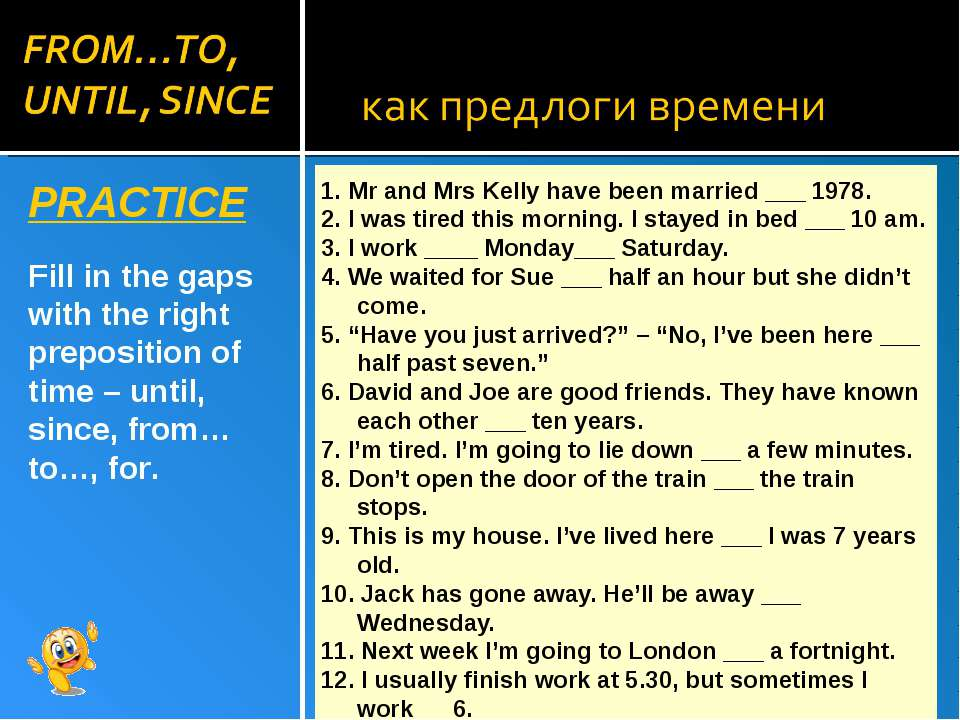 PRACTICE Fill in the gaps with the right preposition of time – until, since, ...