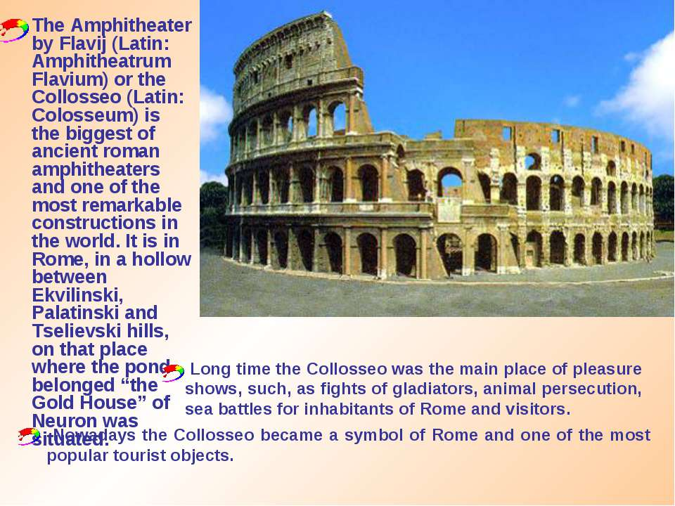 The Amphitheater by Flavij (Latin: Amphitheatrum Flavium) or the Collosseo (L...