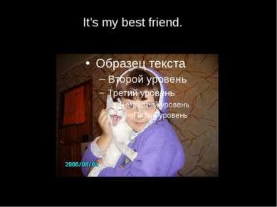 It's my best friend.