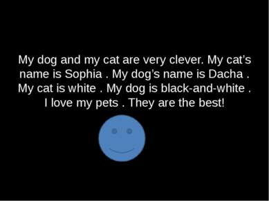 My dog and my cat are very clever. My cat's name is Sophia . My dog's name is...
