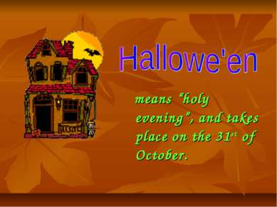 "means ""holy evening"", and takes place on the 31st of October."