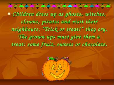Children dress up as ghosts, witches, clowns, pirates and visit their neighbo...