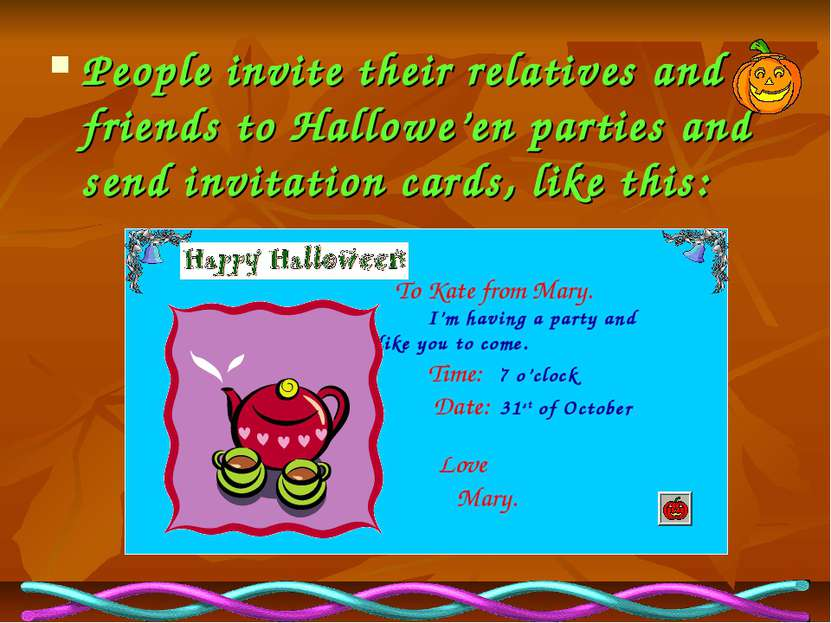 People invite their relatives and friends to Hallowe'en parties and send invi...