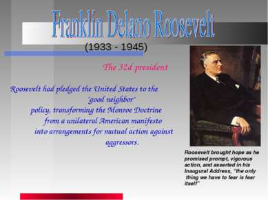 (1933 - 1945) Roosevelt brought hope as he promised prompt, vigorous action, ...