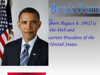(born August 4, 1961) is the 44th and  current President of the United States.