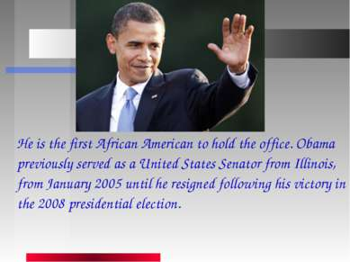 He is the first African American to hold the office. Obama previously served ...