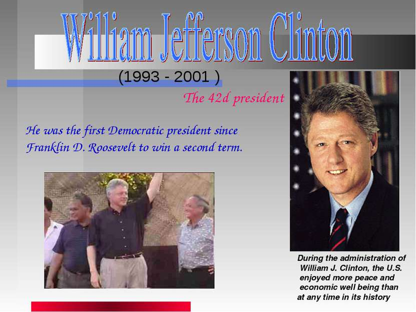 (1993 - 2001 ) During the administration of William J. Clinton, the U.S. enjo...