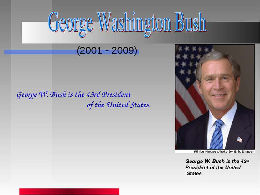 (2001 - 2009) George W. Bush is the 43rd President of the United States Georg...