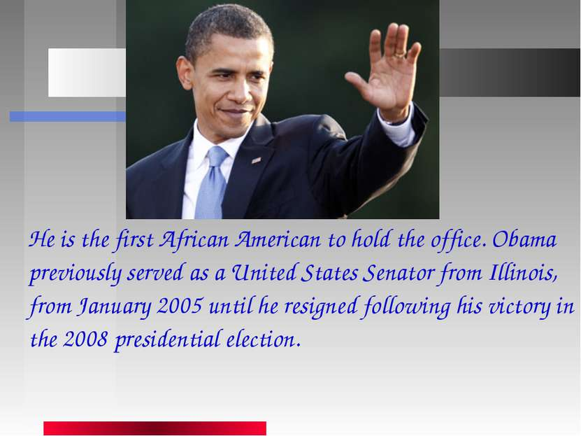 He is thefirst African Americanto hold the office. Obama previously served ...