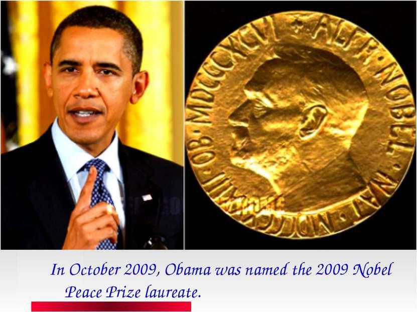 In October 2009, Obama was named the2009 Nobel Peace Prizelaureate.