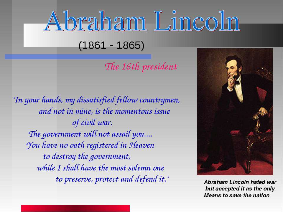 (1861 - 1865) Abraham Lincoln hated war but accepted it as the only Means to ...